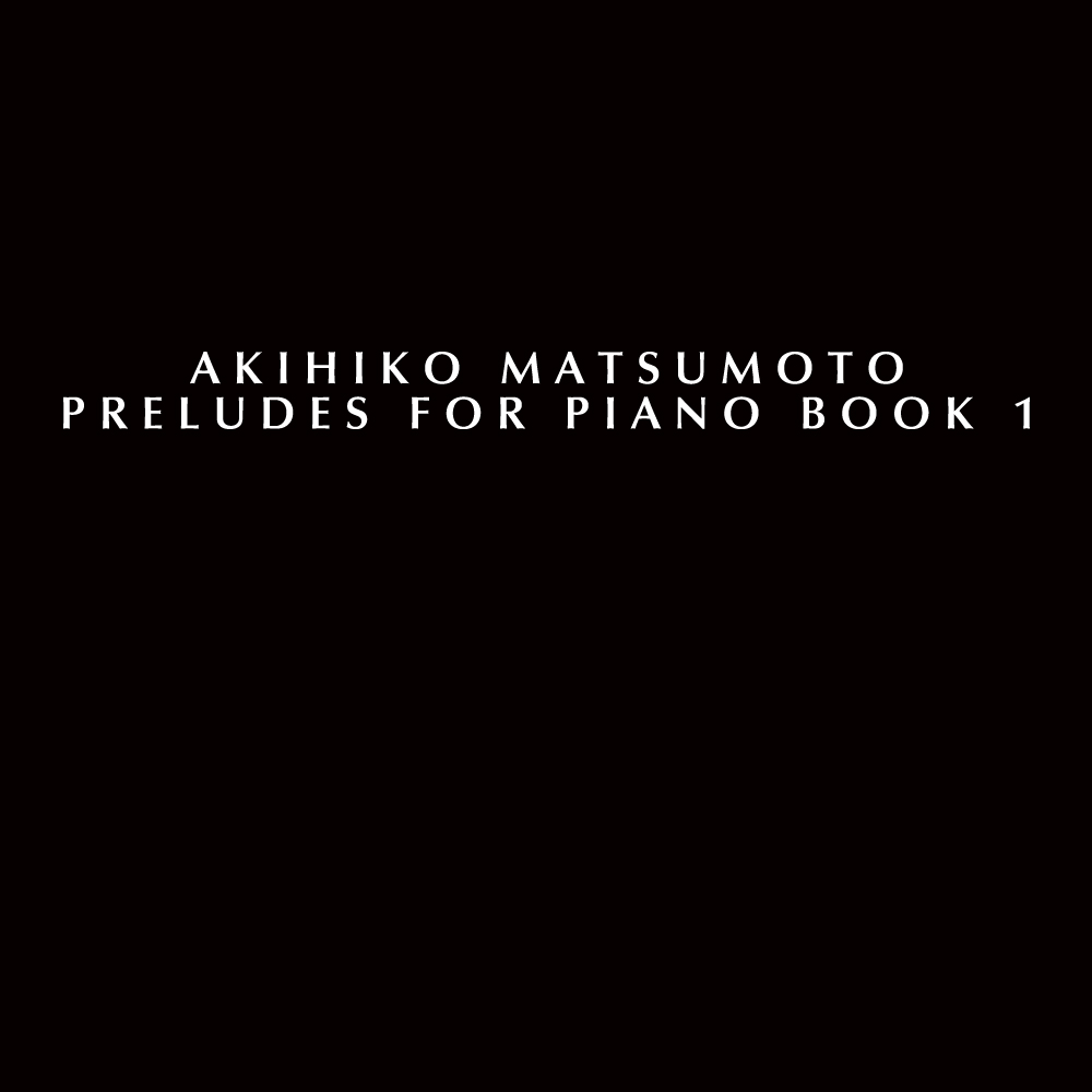 Preludes for Piano by Akihiko Matsumoto